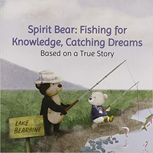 Spirit Bear: Fishing for Knowledge, Catching Dreams by Cindy Blackstock